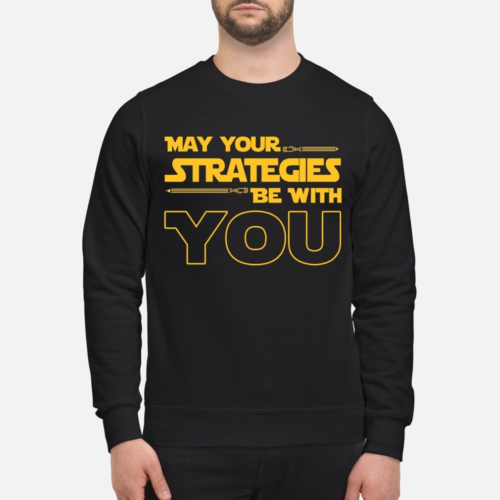 May Your strategies be with you star war version shirt sweater