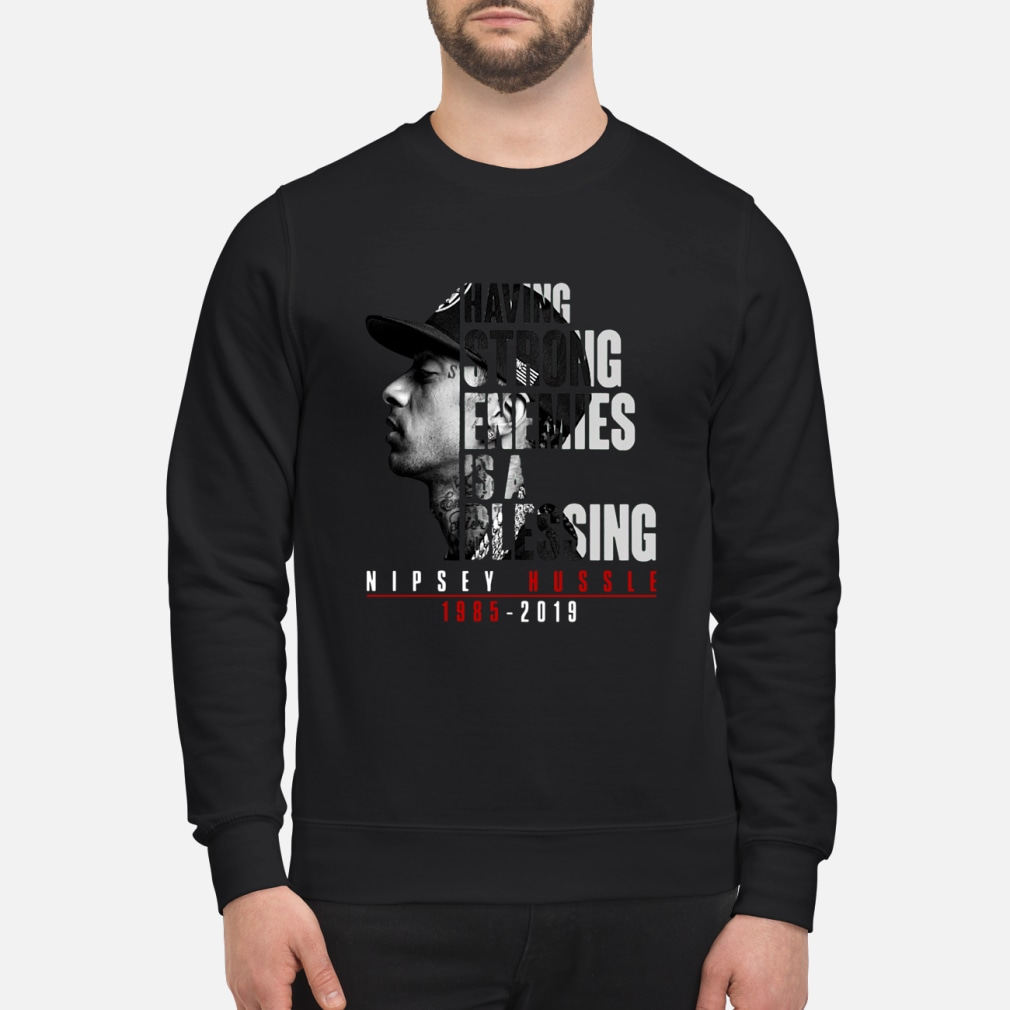Nipsey hussle Having strong enemies is a blessing ladies shirt sweater