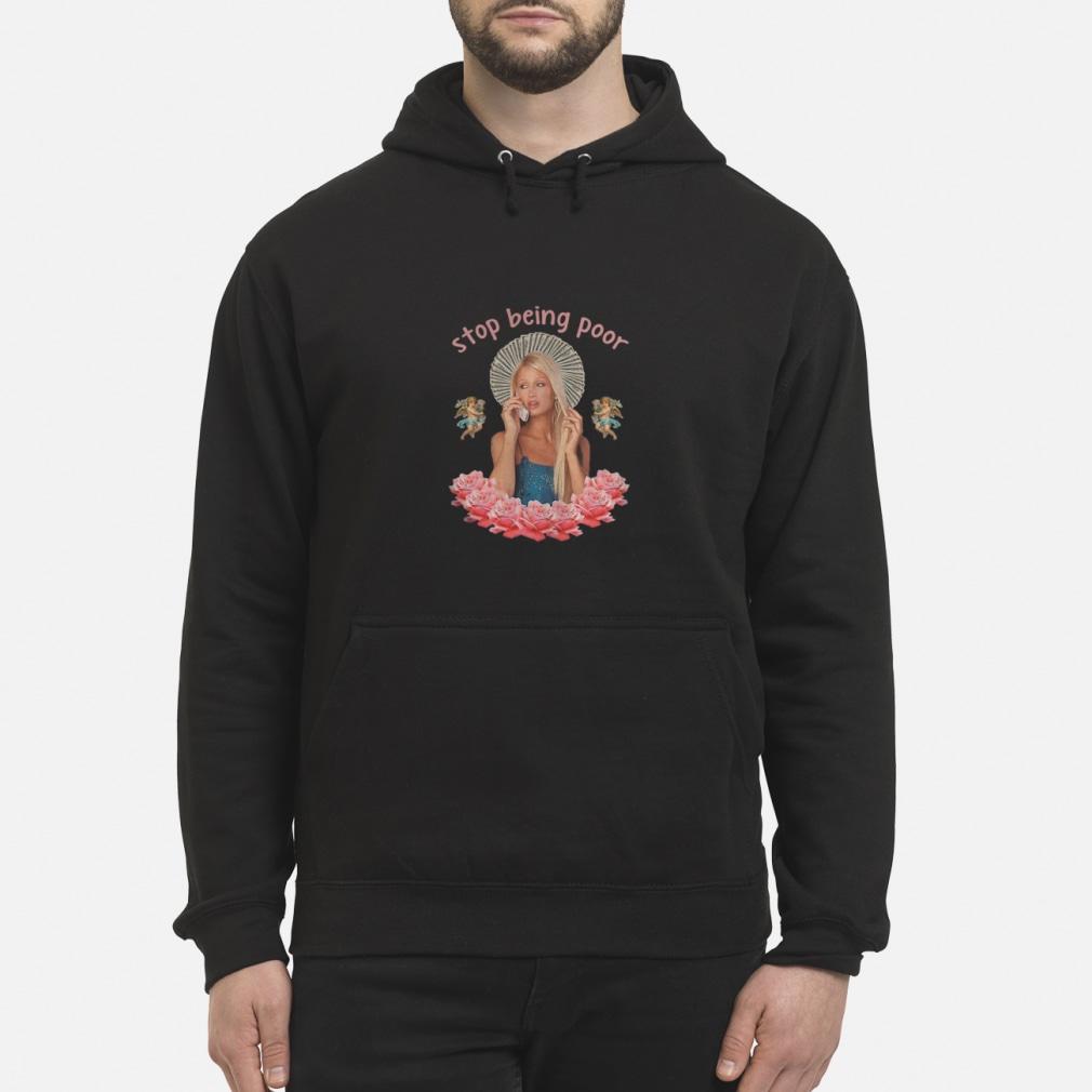 Paris Hilton Stop Being Poor shirt hoodie
