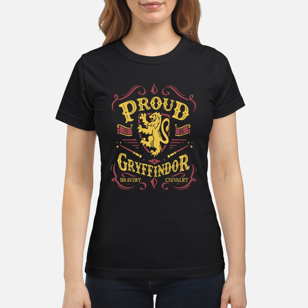 Proud gryffindor Bravery and chivalry shirt ladies tee
