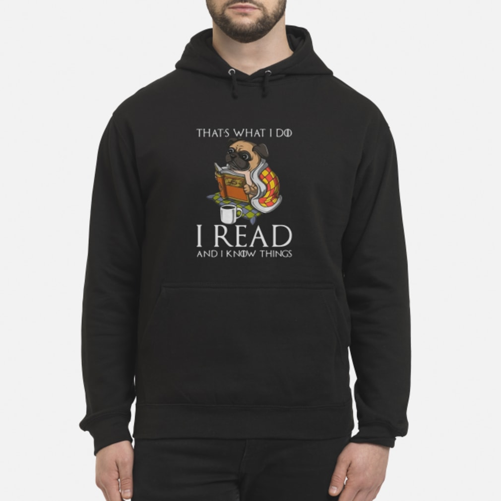 Pug that 's what I do I read and I know things Shirt hoodie