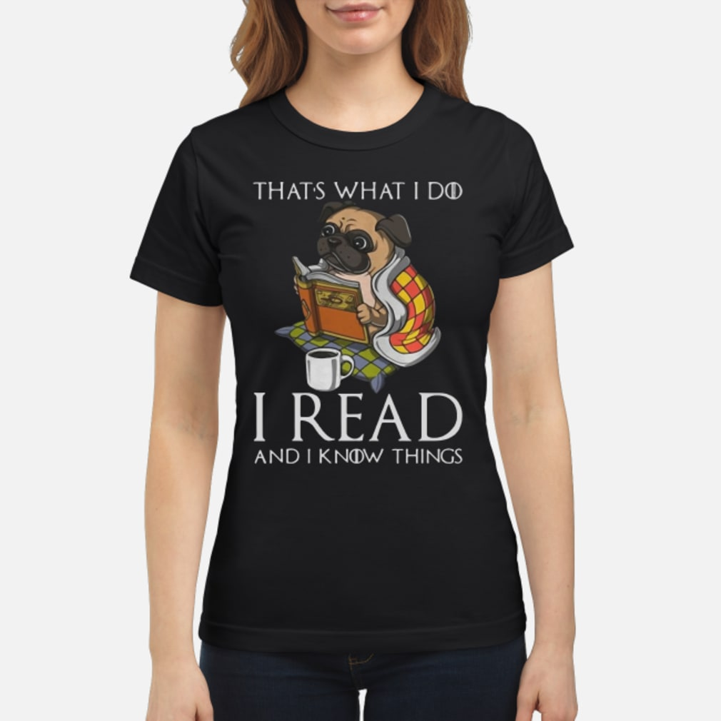 Pug that 's what I do I read and I know things Shirt ladies tee