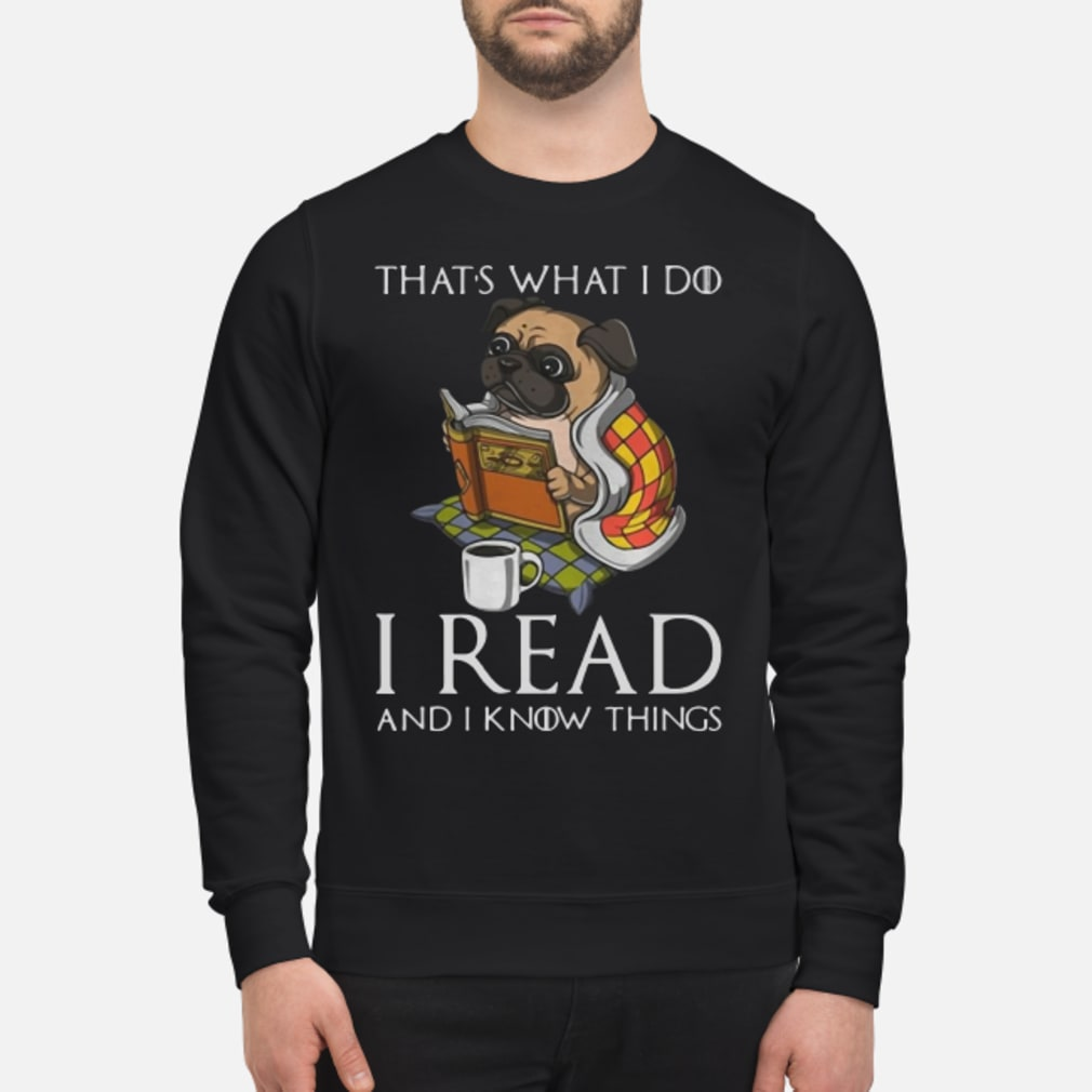 Pug that 's what I do I read and I know things Shirt sweater