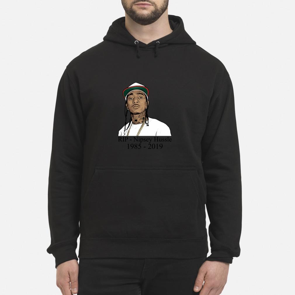 Rip Nipsey Hussle 1985-2019 Shirt hoodie