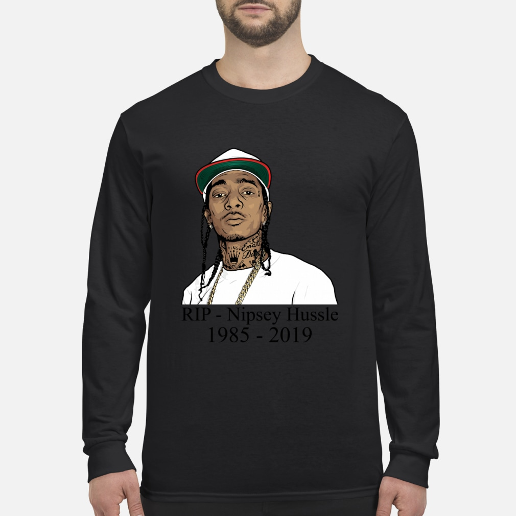 Rip Nipsey Hussle 1985-2019 Shirt Long sleeved