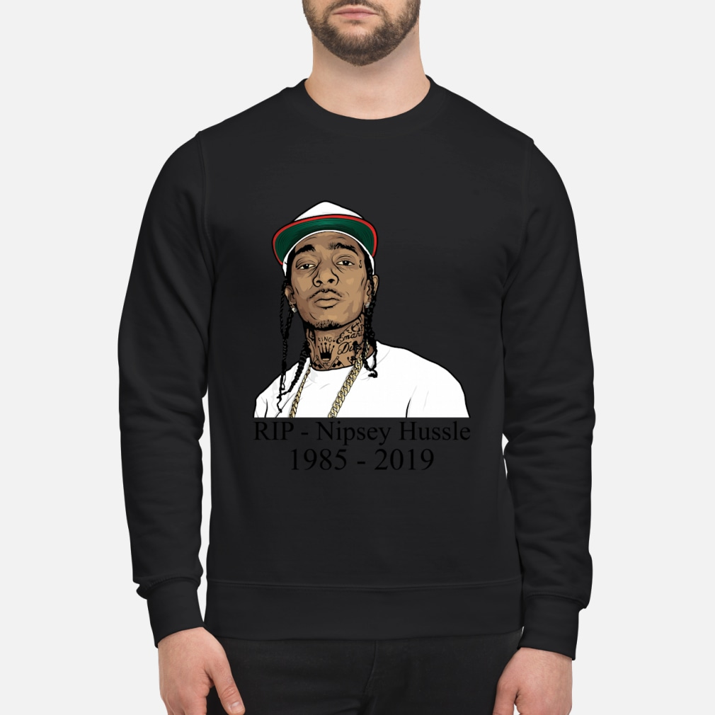 Rip Nipsey Hussle 1985-2019 Shirt sweater