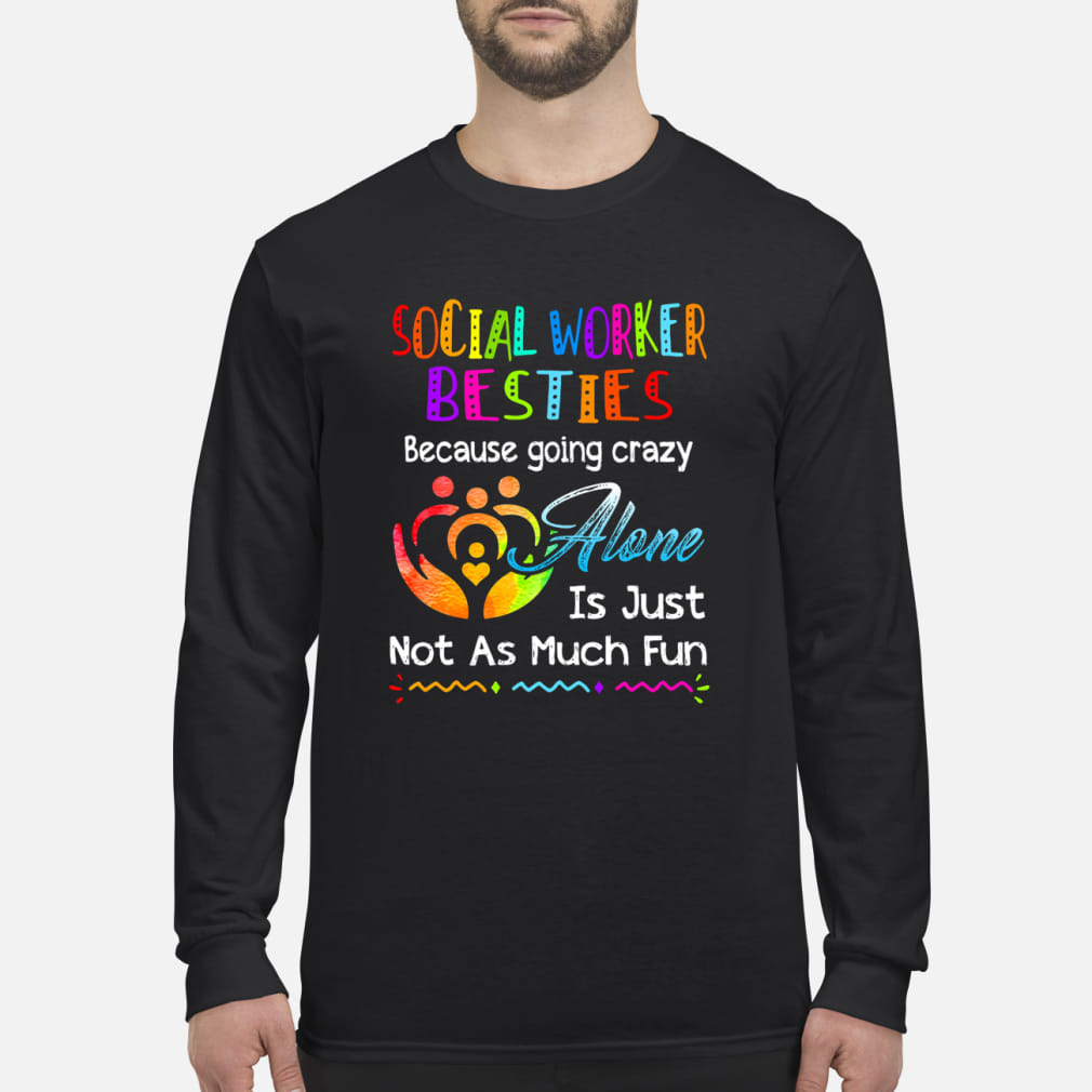 Social Worker besties because going crazy alone is just not as much fun ladies shirt Long sleeved