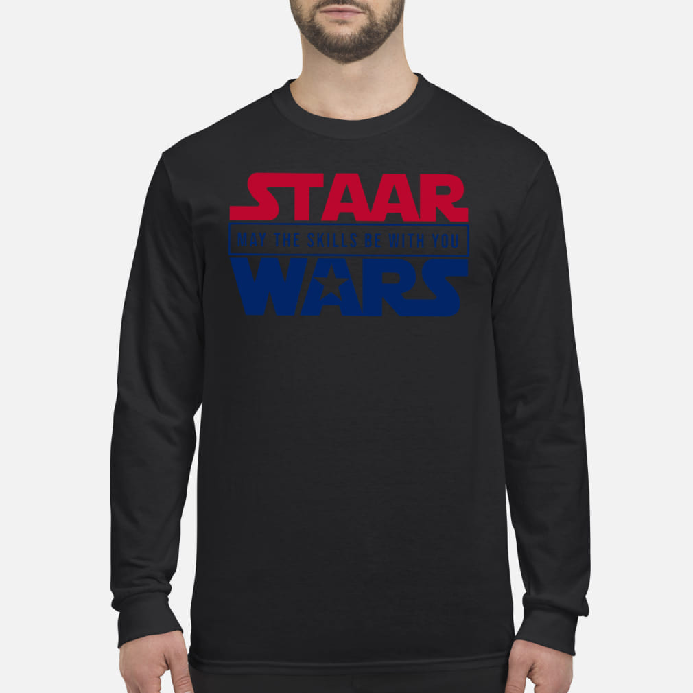 Staar may the skills be with you wars shirt Long sleeved