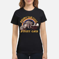 Support Your Local Street Cats Shirt ladies tee