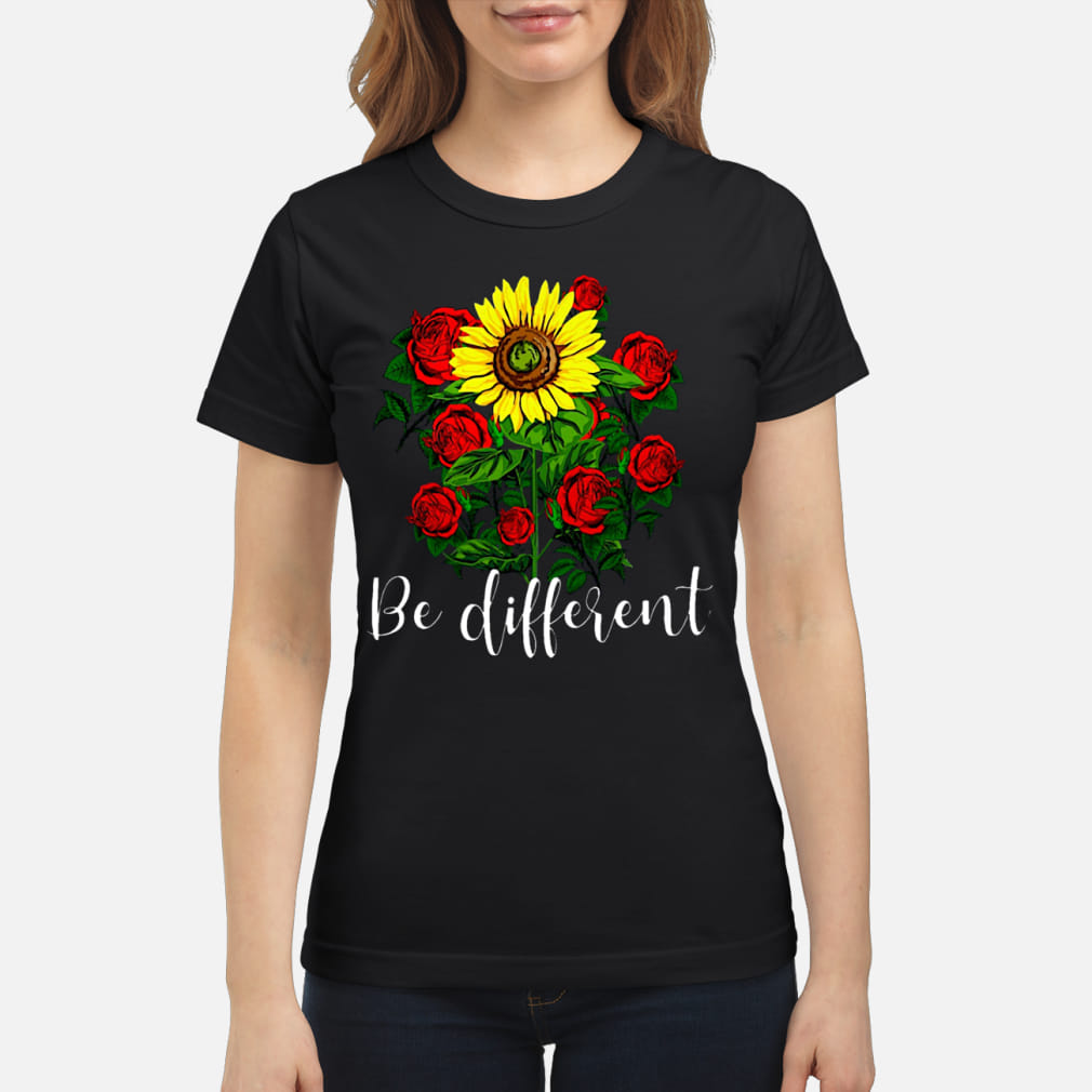 The flower Be different ladies shirt ladies tee
