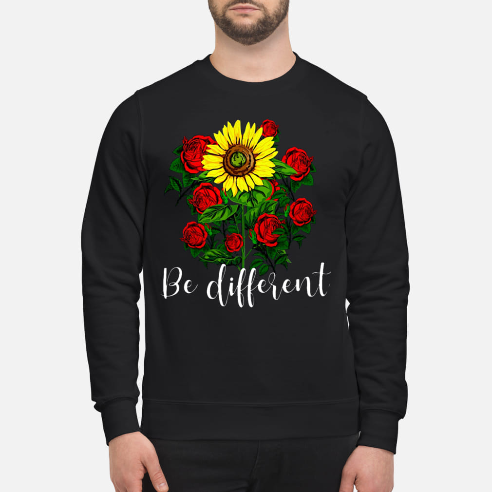 The flower Be different ladies shirt sweater