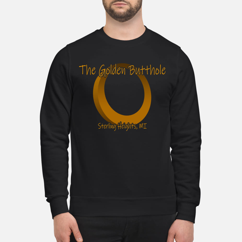 The golden butthole sterling heishts MI ladies shirt sweater