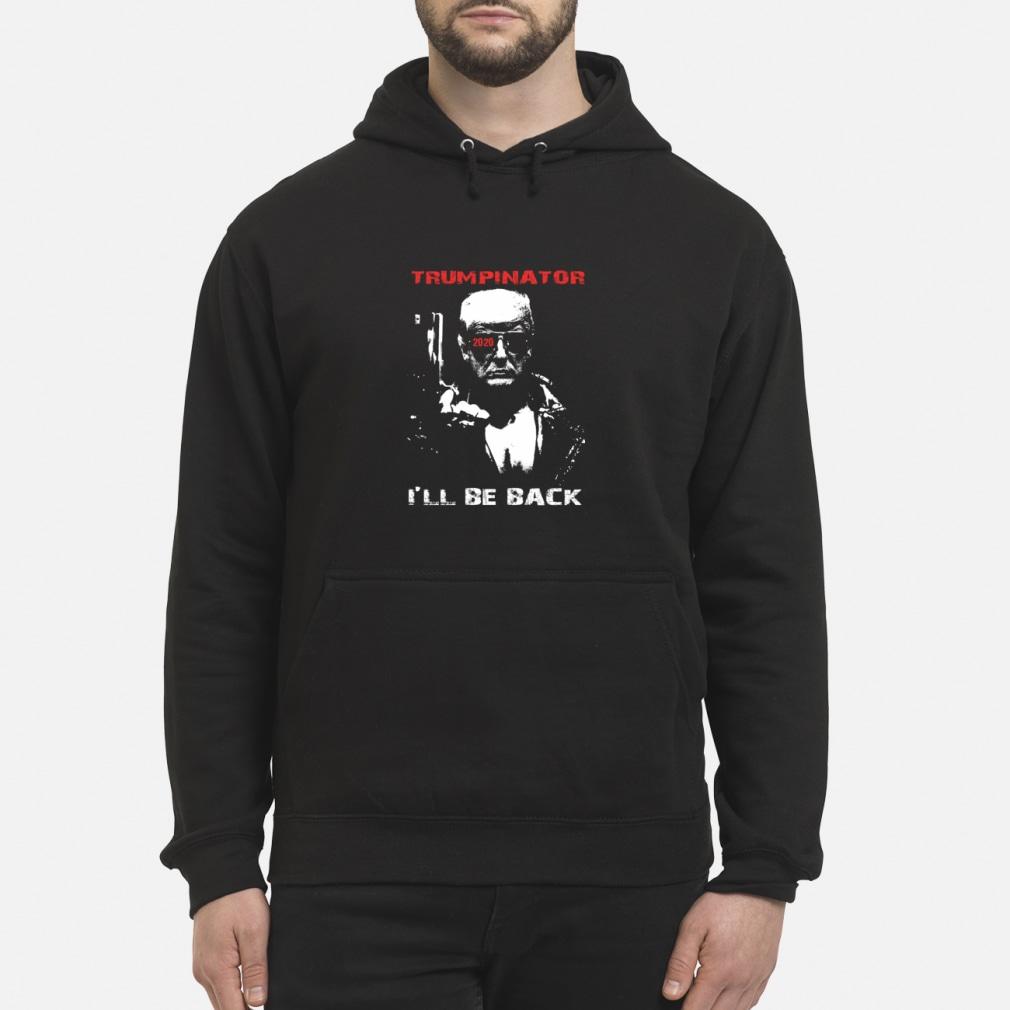 Trumpinator 2020 I'll Be Back Support Trump shirt hoodie