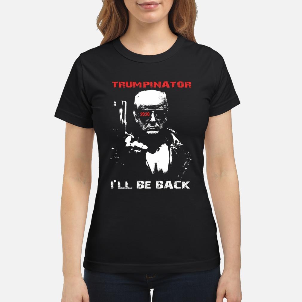 Trumpinator 2020 I'll Be Back Support Trump shirt ladies tee