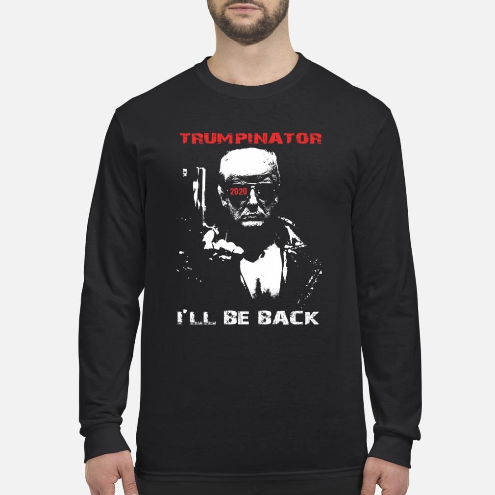 Trumpinator 2020 I'll Be Back Support Trump shirt Long sleeved
