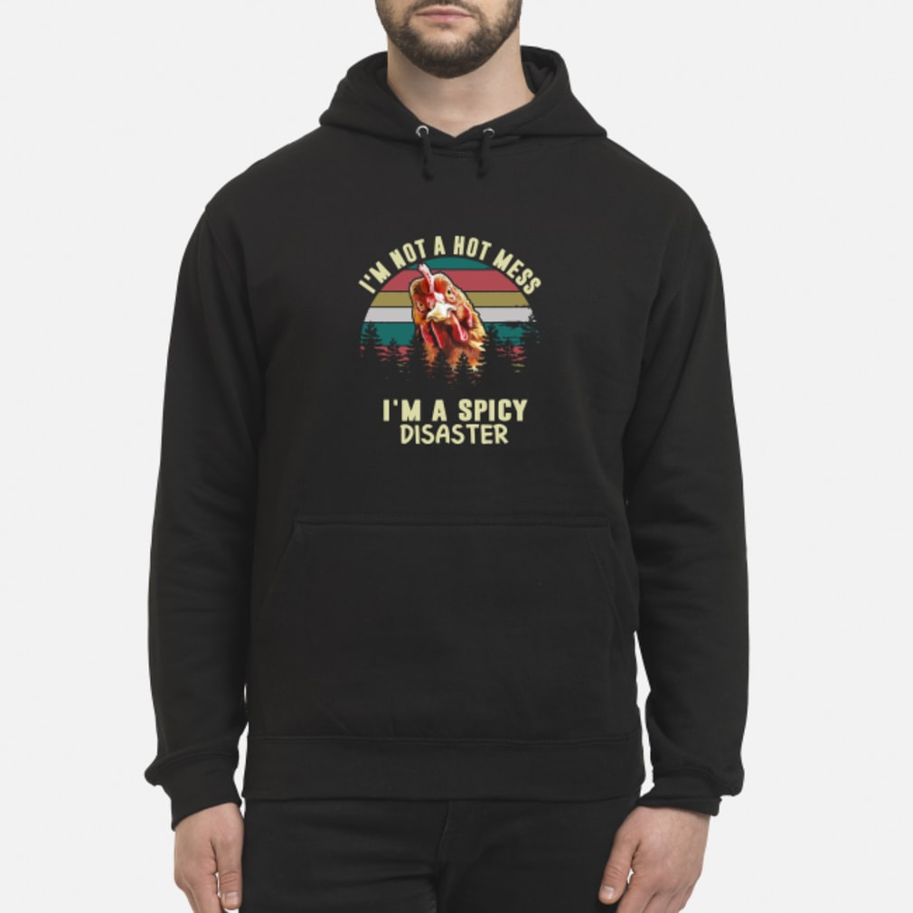 Vintage Chicken Im Not A Hot Mess Im A Spicy Disaster Shirt hoodie