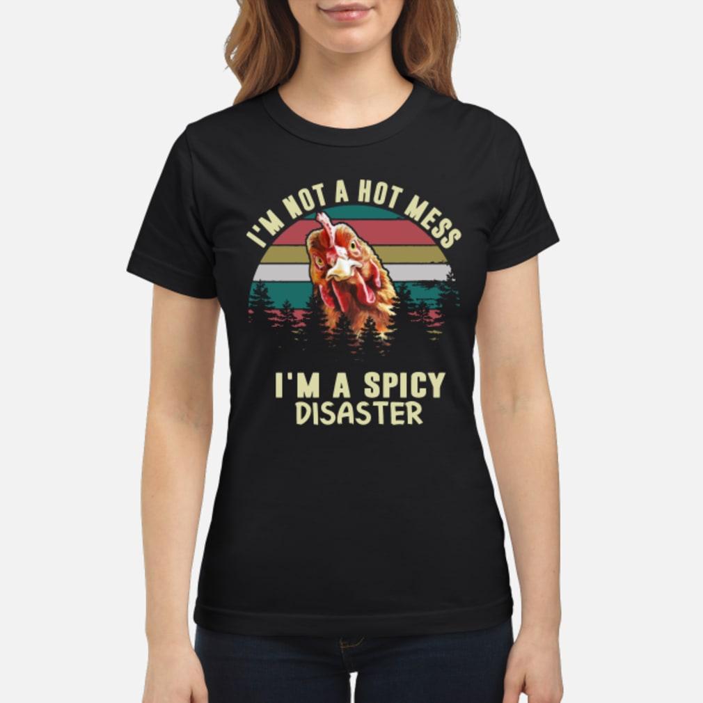 Vintage Chicken Im Not A Hot Mess Im A Spicy Disaster Shirt ladies tee