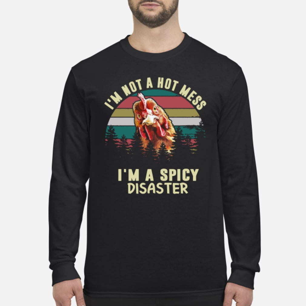 Vintage Chicken Im Not A Hot Mess Im A Spicy Disaster Shirt Long sleeved