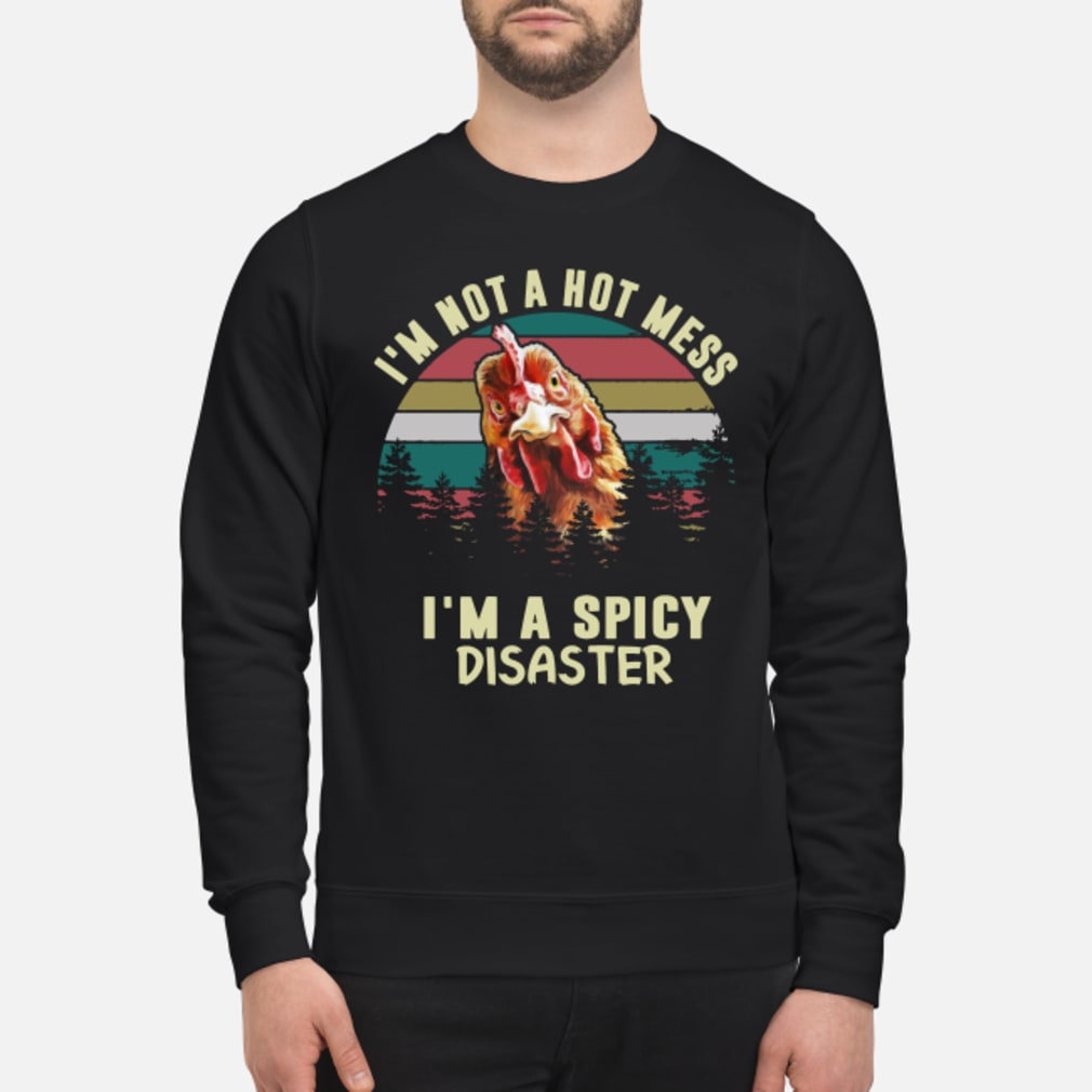 Vintage Chicken Im Not A Hot Mess Im A Spicy Disaster Shirt sweater