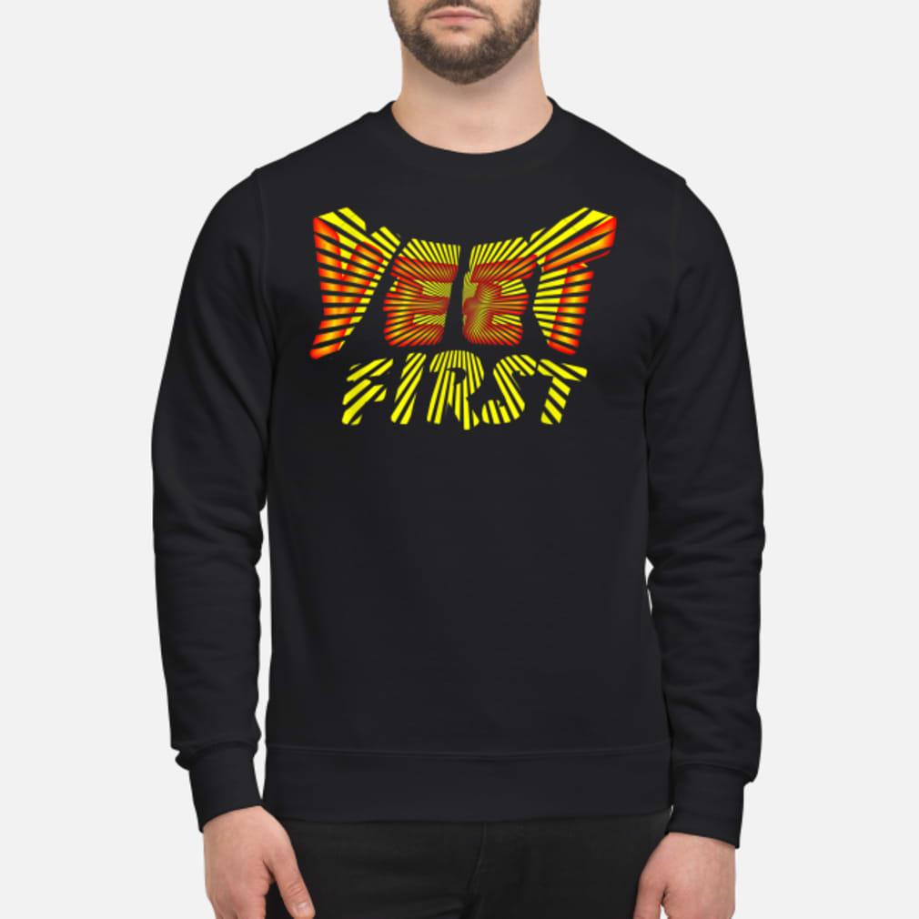 Yeet First Shirt sweater