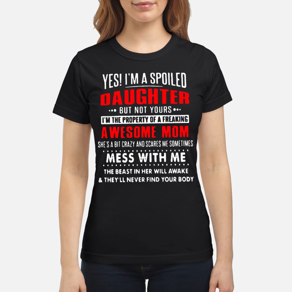 Yes! I'm a spoiled daughter bat not yours ladies shirt ladies tee