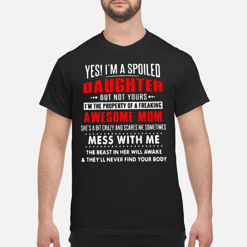 Yes! I'm a spoiled daughter bat not yours ladies shirt