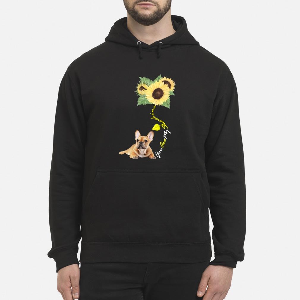 You Are My Sunshine Frenchie Sunflower French Bulldog shirt hoodie