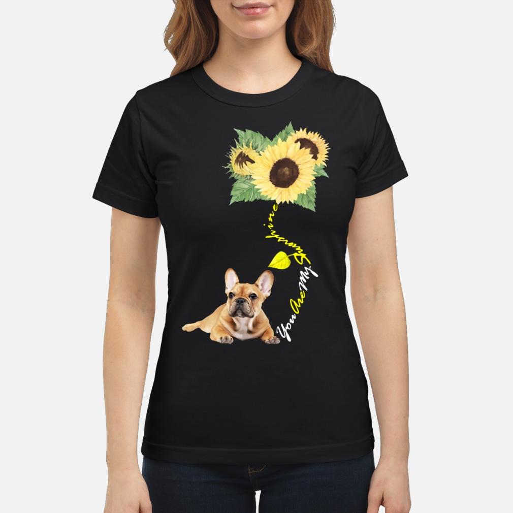 You Are My Sunshine Frenchie Sunflower French Bulldog shirt ladies tee
