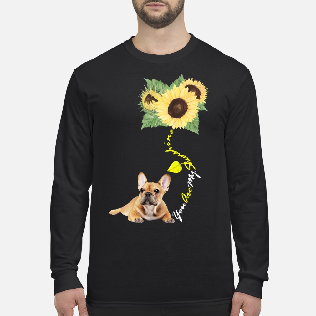 You Are My Sunshine Frenchie Sunflower French Bulldog shirt long sleeved