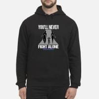 You'll never fight alone suicide awareness shirt hoodie