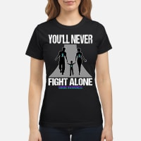 You'll never fight alone suicide awareness shirt ladies tee