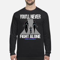 You'll never fight alone suicide awareness shirt long sleeved