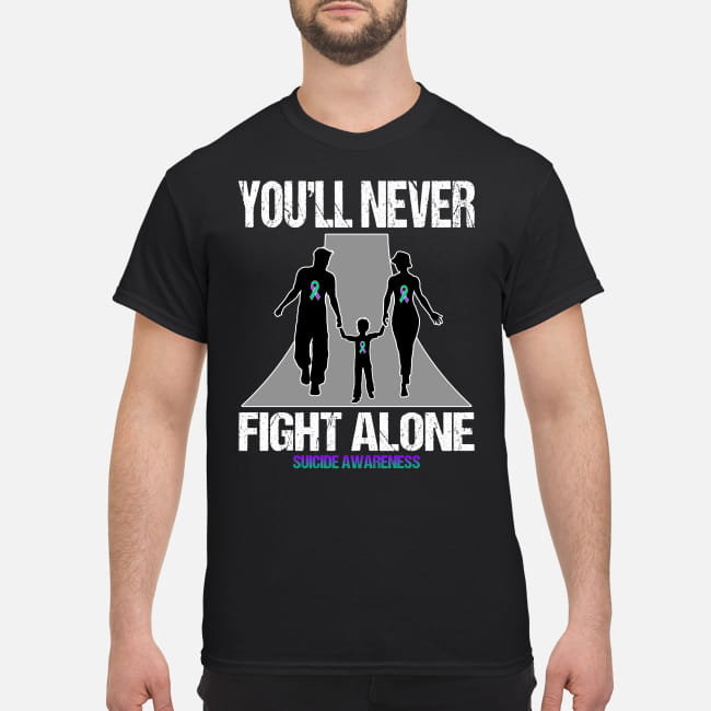 You'll never fight alone suicide awareness shirt