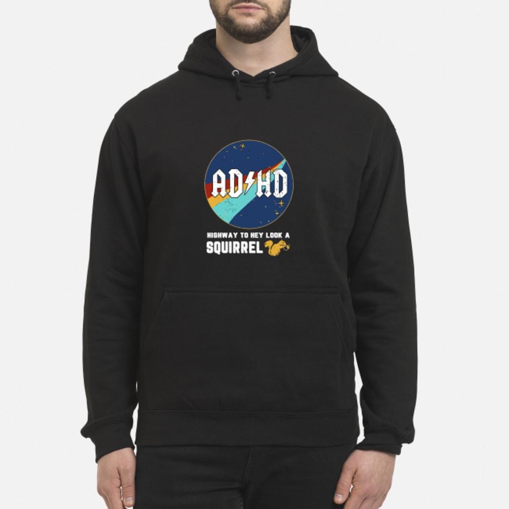 ADHD highway to hey look a squirrel shirt hoodie