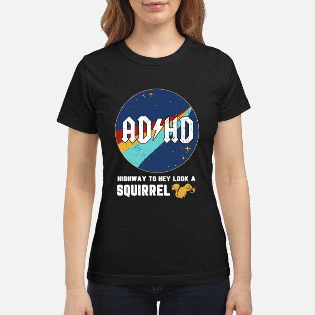 ADHD highway to hey look a squirrel shirt ladies tee