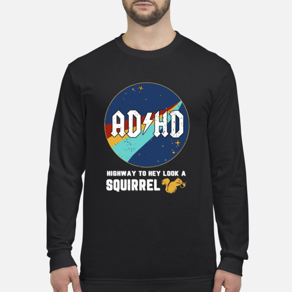 ADHD highway to hey look a squirrel shirt Long sleeved