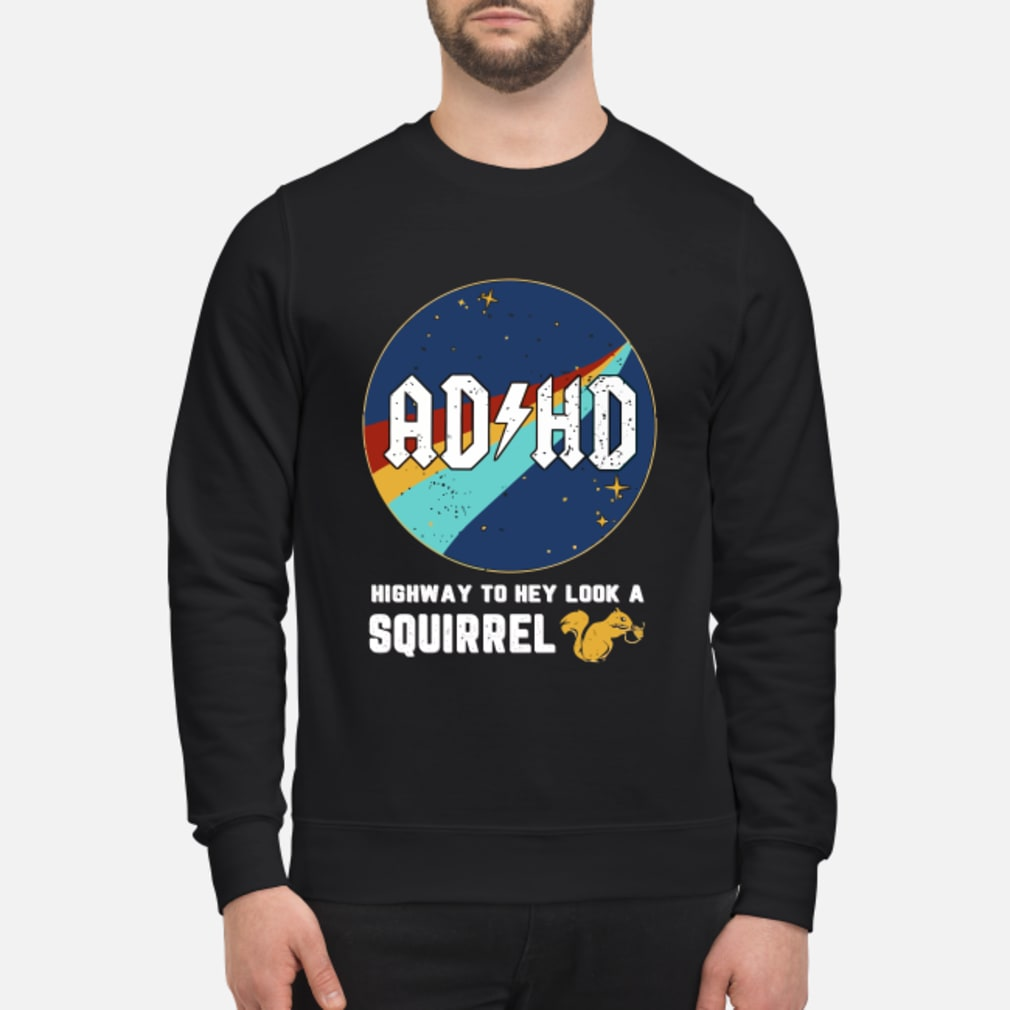 ADHD highway to hey look a squirrel shirt sweater