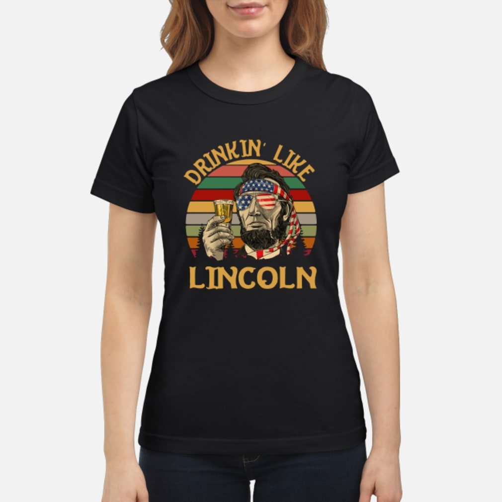 Abraham Lincoln Drinkin Like Lincoln Independence Day retro shirt ladies tee