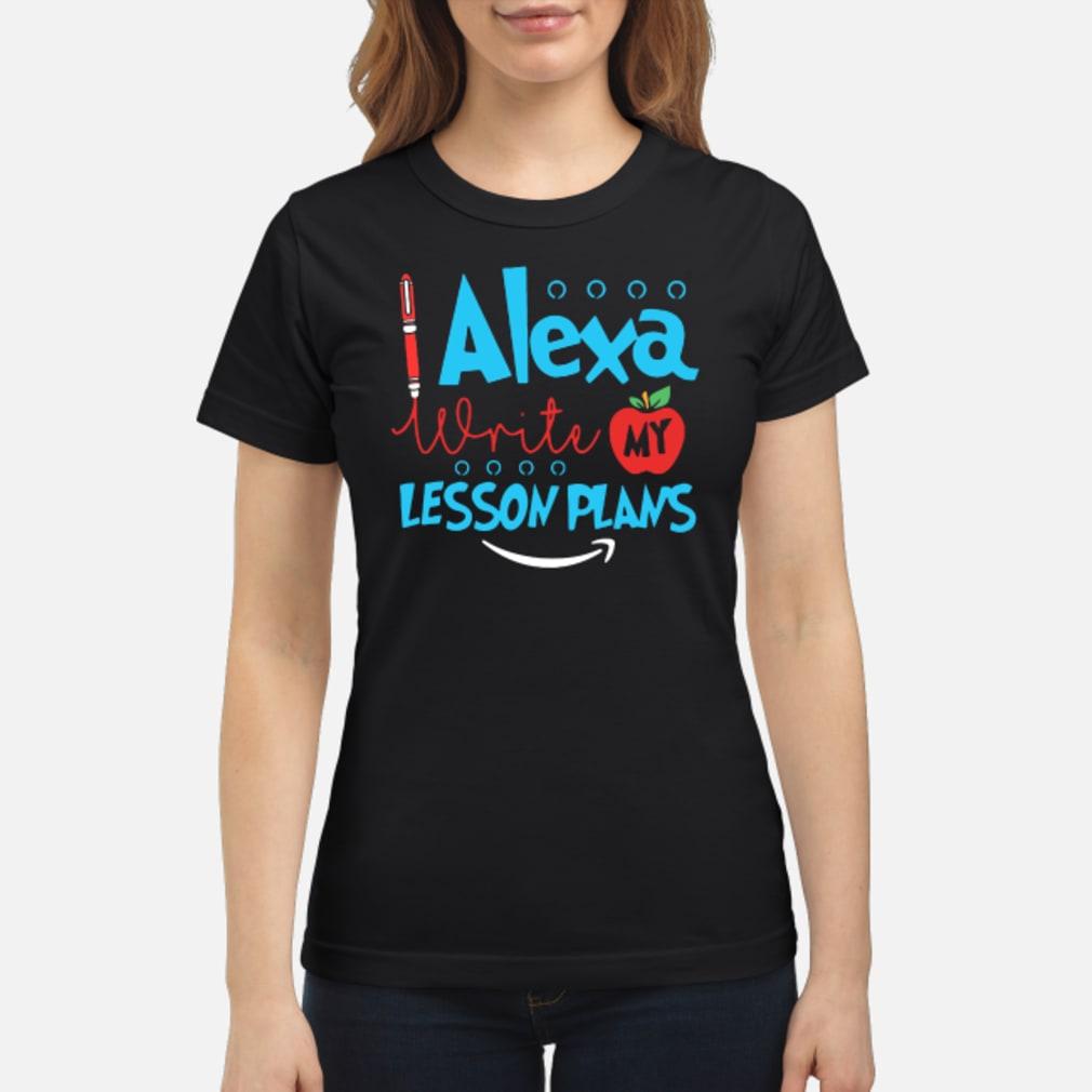 Alexa write my lesson plans shirt ladies tee