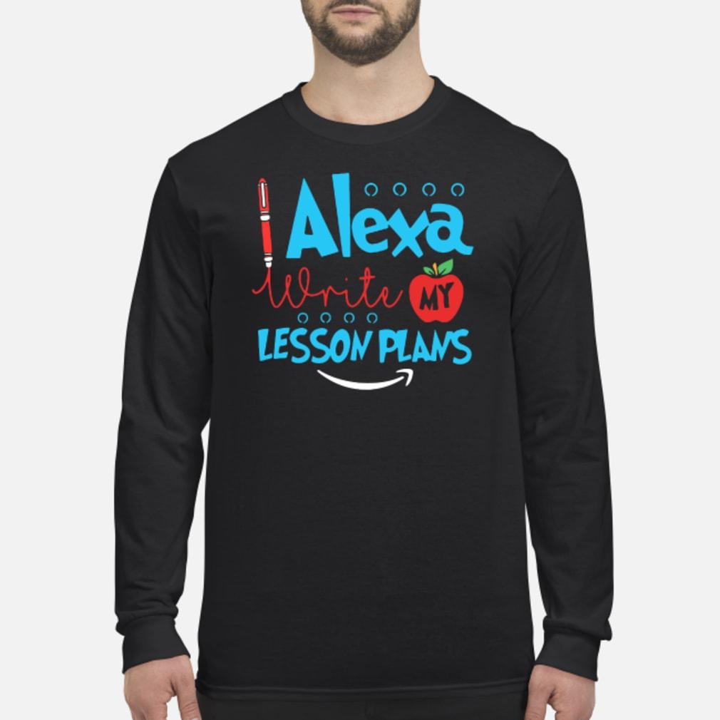 Alexa write my lesson plans shirt long sleeved