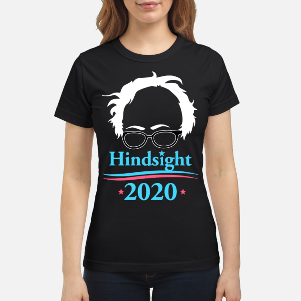 Bernie Sanders Hindsight 2020 shirt ladies tee