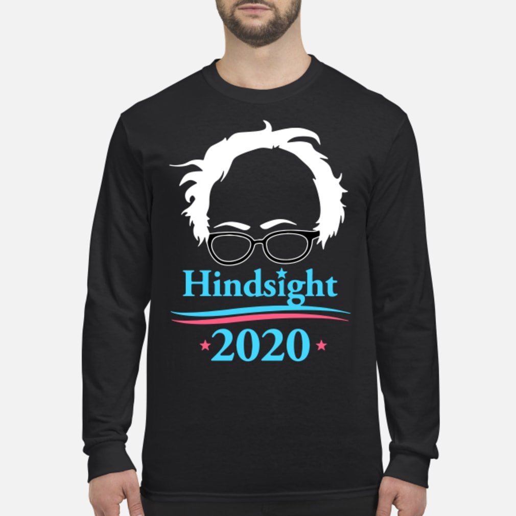 Bernie Sanders Hindsight 2020 shirt Long sleeved