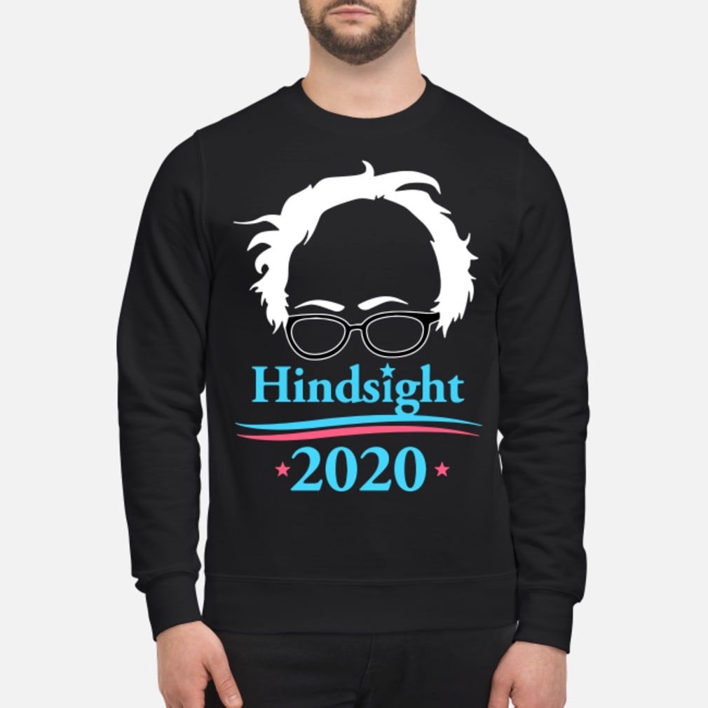 Bernie Sanders Hindsight 2020 shirt sweater