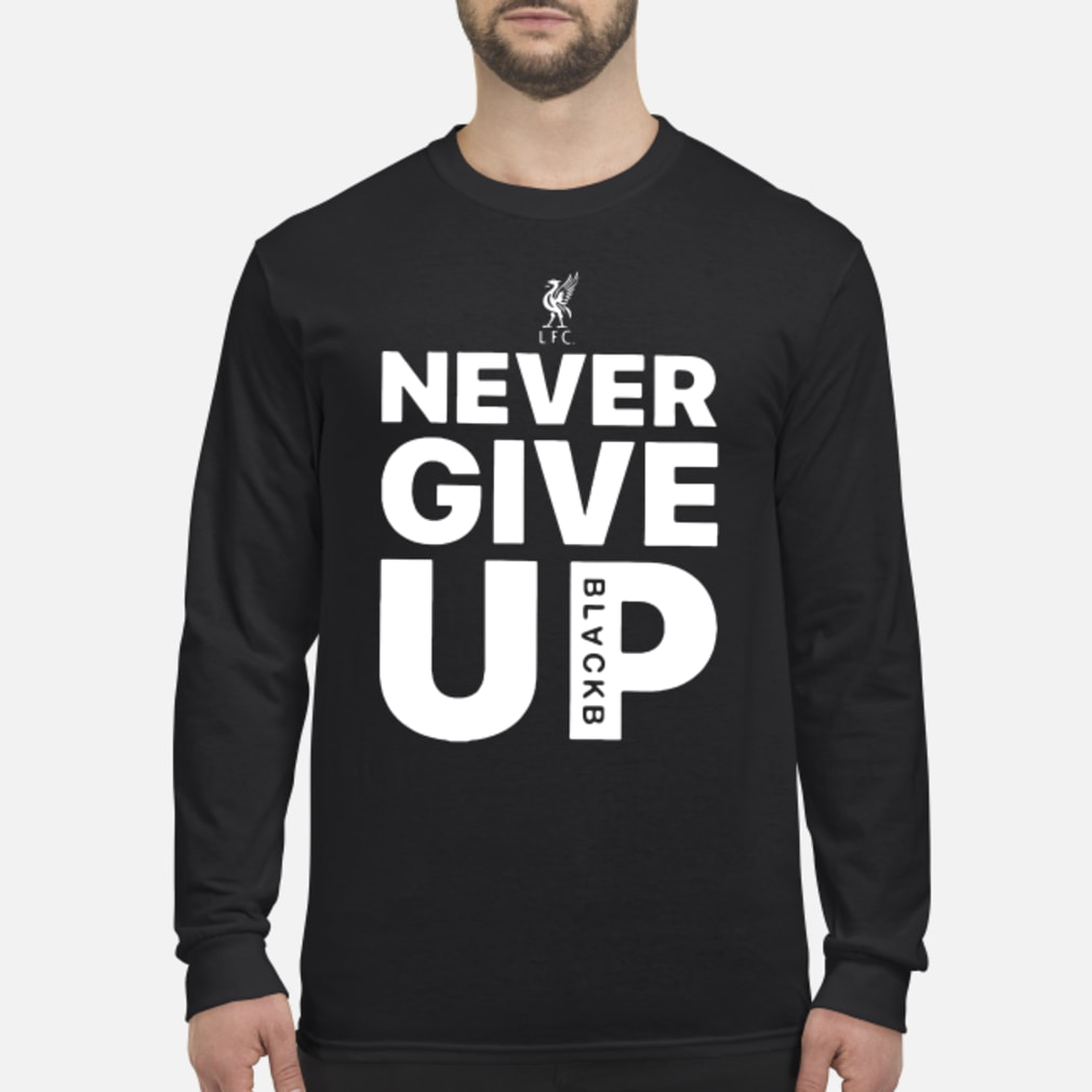 Black Never give up shirt Long sleeved