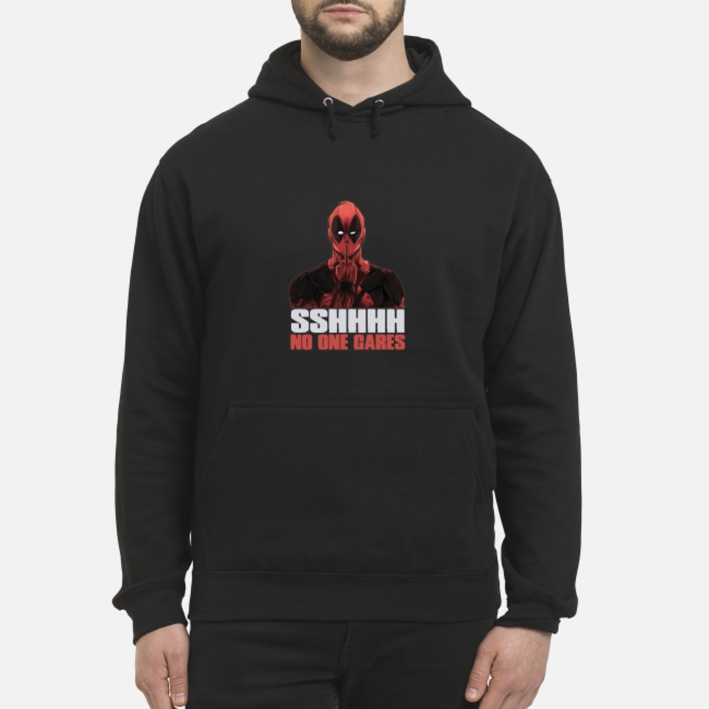 Deadpool Shhh No One Cares shirt hoodie