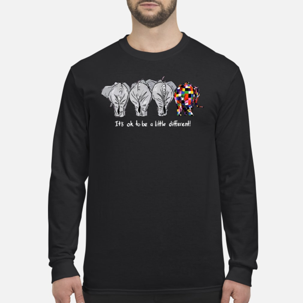 Elephant it's ok to be a little different shirt Long sleeved