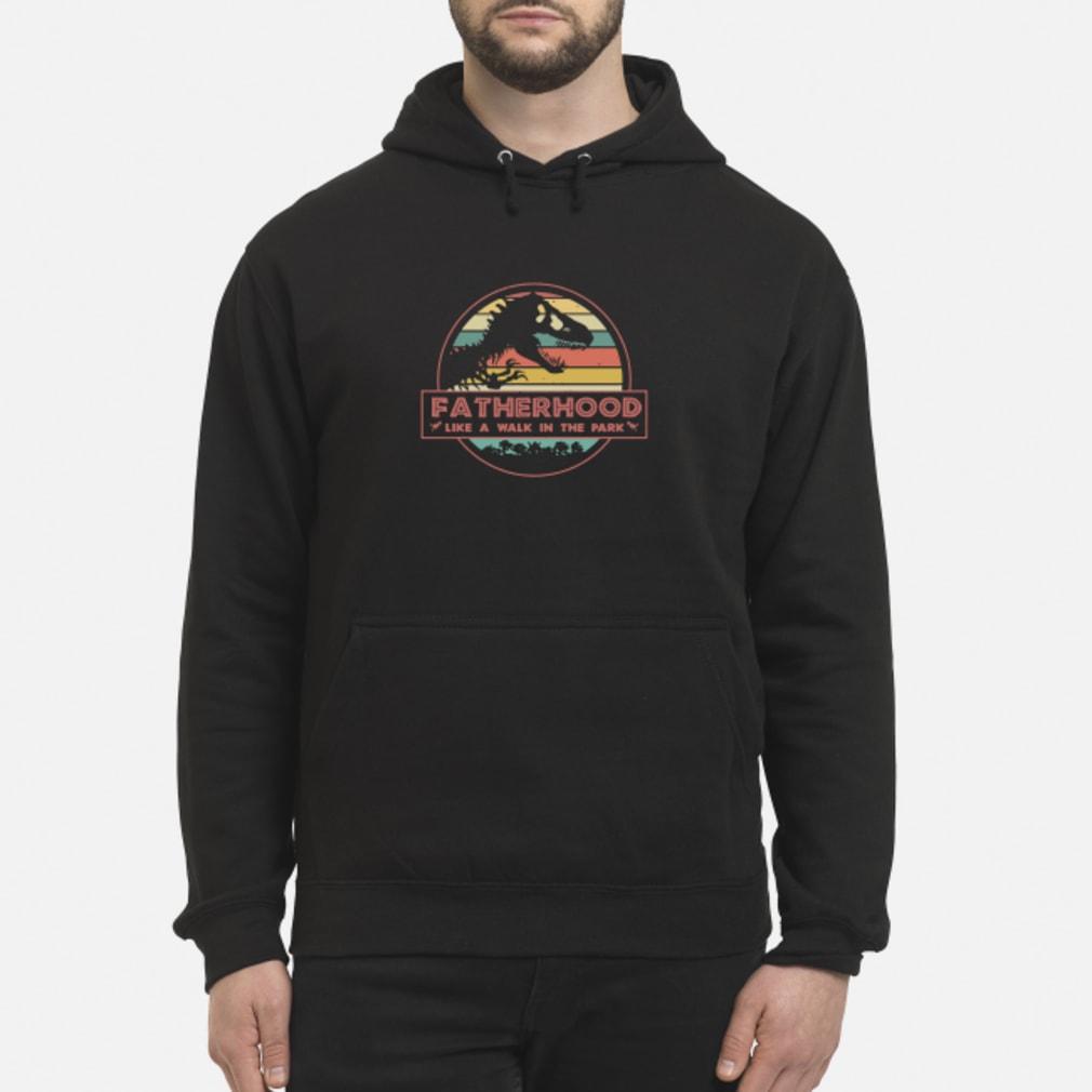 Fatherhood Like A Walk In The Park Dinosaur Shirt hoodie