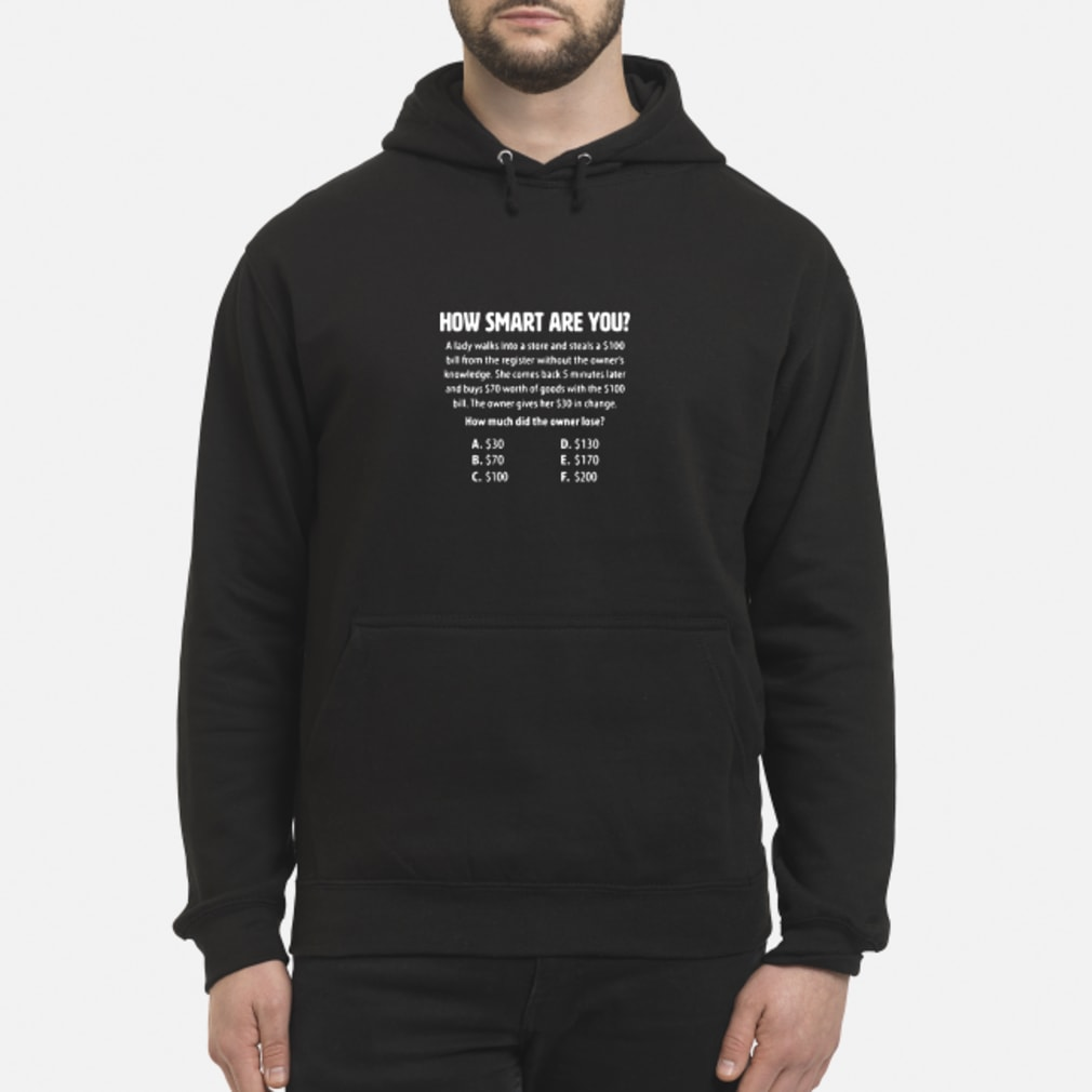 How Smart Are You A Lady Walks Into A Store And Steals A $100 Bill From The Register Shirt hoodie