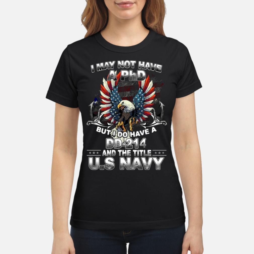 I may not have a phd but i do have a dd-214 title us navy shirt ladies tee