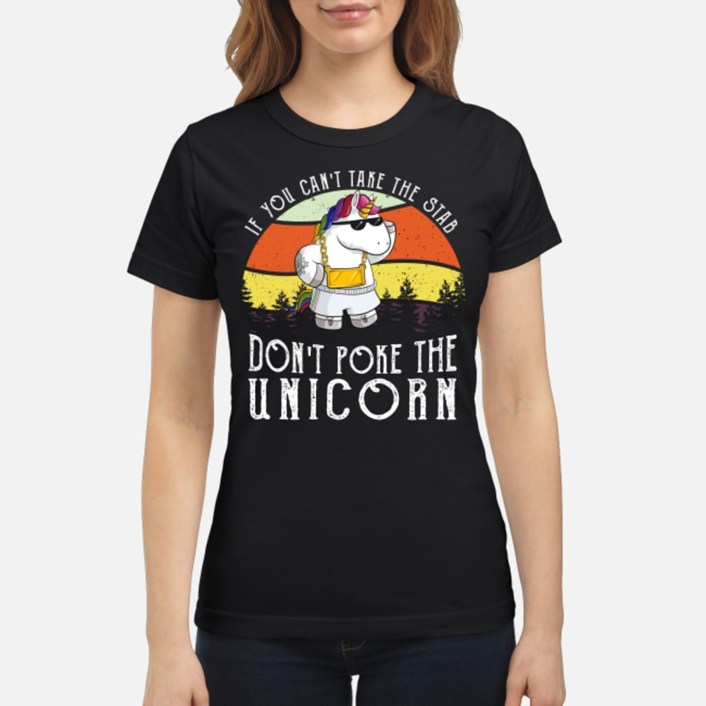 If you can't take the stab don't poke the unicorn shirt ladies tee